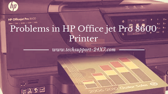 Problems in HP Office jet Pro 8600 Printer