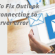 How To Fix Outlook Connecting to Server error